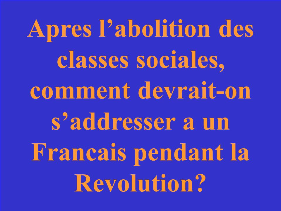 Apres l'abolition des classes sociales, comment devrait-on s'addresser a un Francais pendant la Revolution