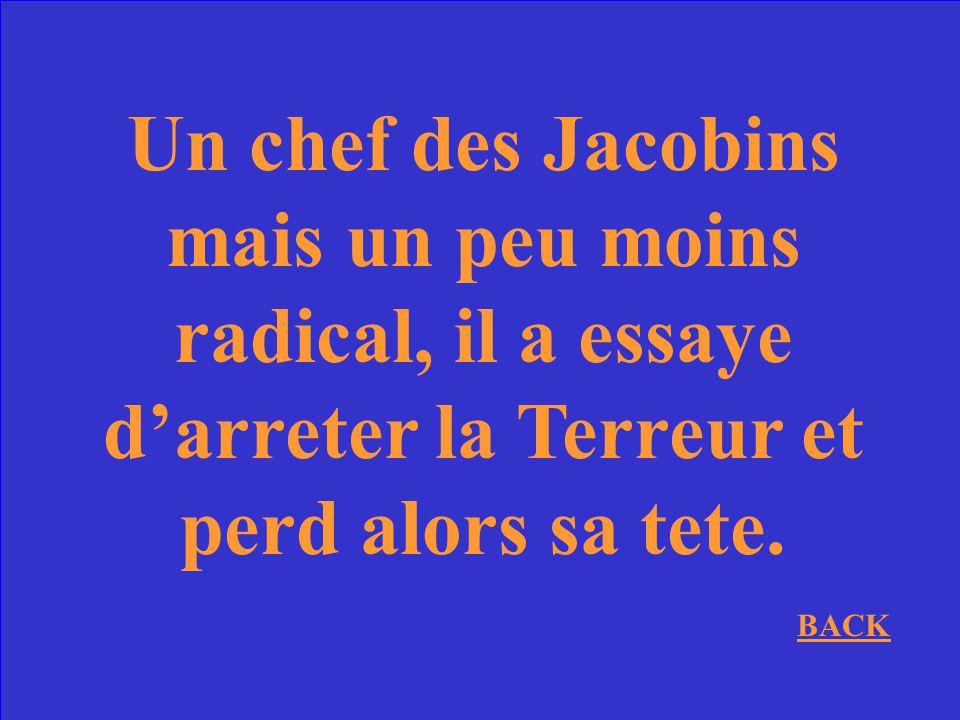 Un chef des Jacobins mais un peu moins radical, il a essaye d'arreter la Terreur et perd alors sa tete.