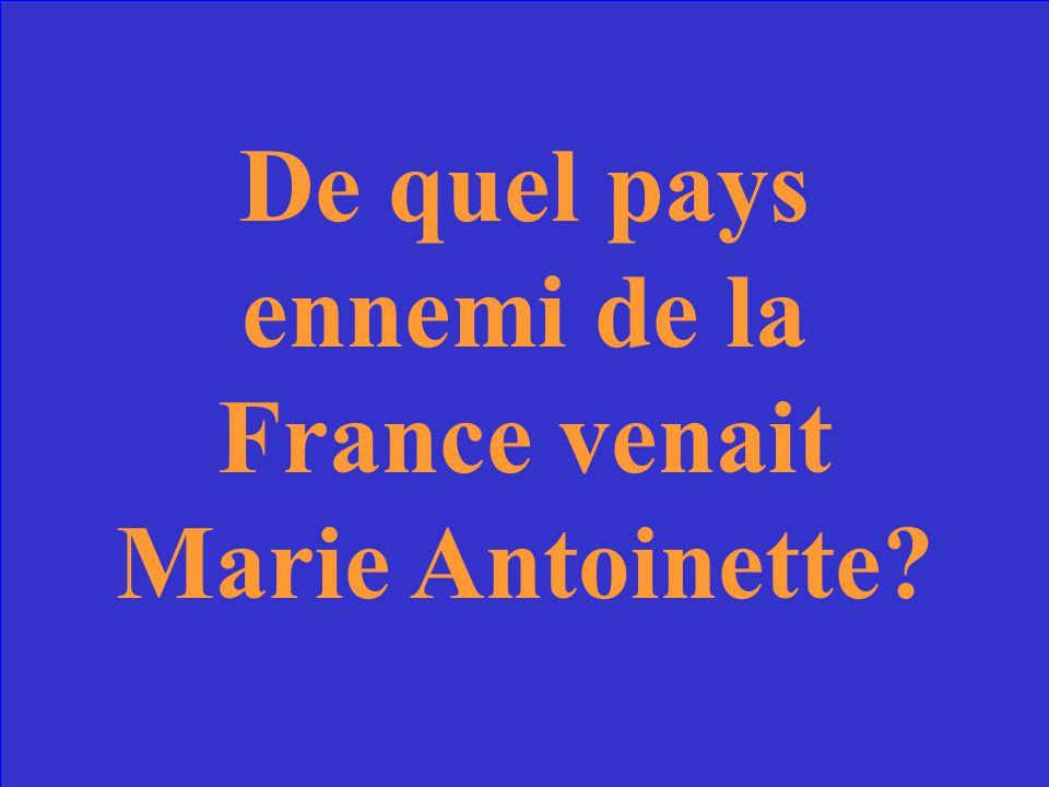 De quel pays ennemi de la France venait Marie Antoinette