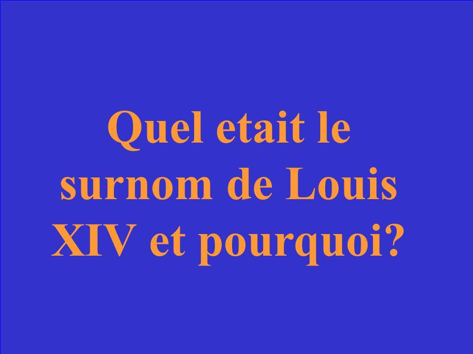 Quel etait le surnom de Louis XIV et pourquoi