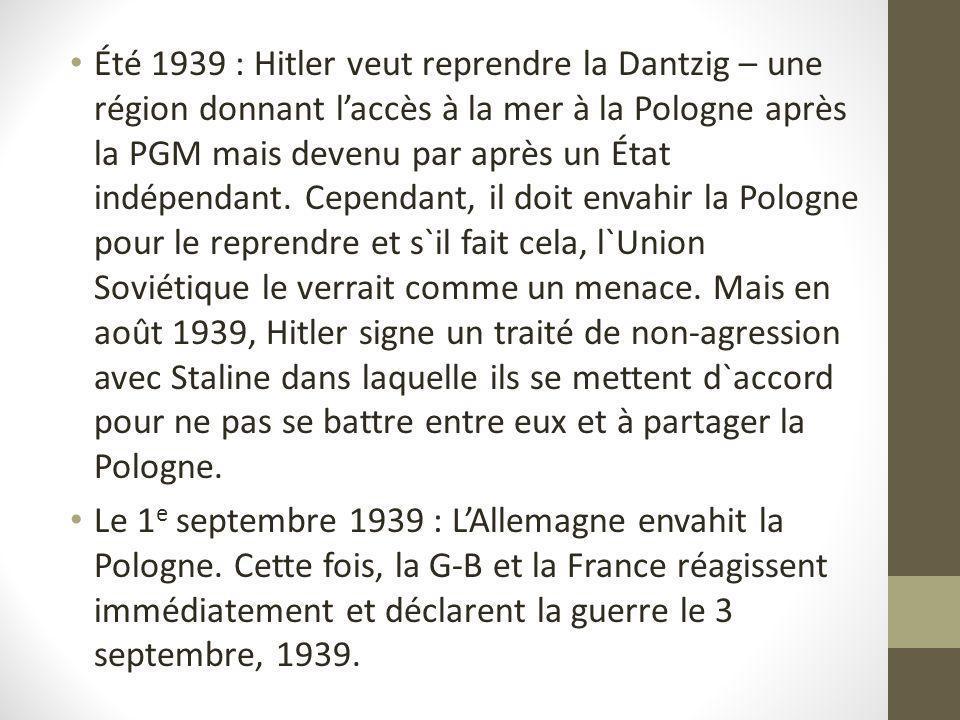 Été 1939 : Hitler veut reprendre la Dantzig – une région donnant l'accès à la mer à la Pologne après la PGM mais devenu par après un État indépendant. Cependant, il doit envahir la Pologne pour le reprendre et s`il fait cela, l`Union Soviétique le verrait comme un menace. Mais en août 1939, Hitler signe un traité de non-agression avec Staline dans laquelle ils se mettent d`accord pour ne pas se battre entre eux et à partager la Pologne.