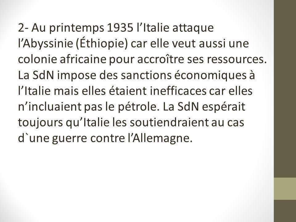 2- Au printemps 1935 l'Italie attaque l'Abyssinie (Éthiopie) car elle veut aussi une colonie africaine pour accroître ses ressources.