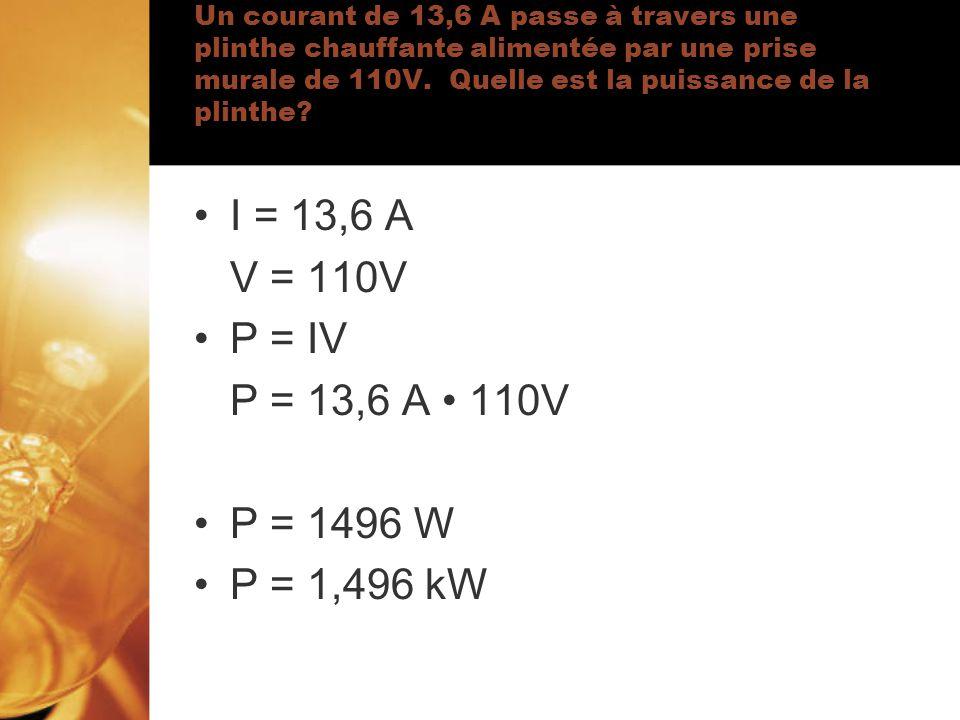 I = 13,6 A V = 110V P = IV P = 13,6 A • 110V P = 1496 W P = 1,496 kW