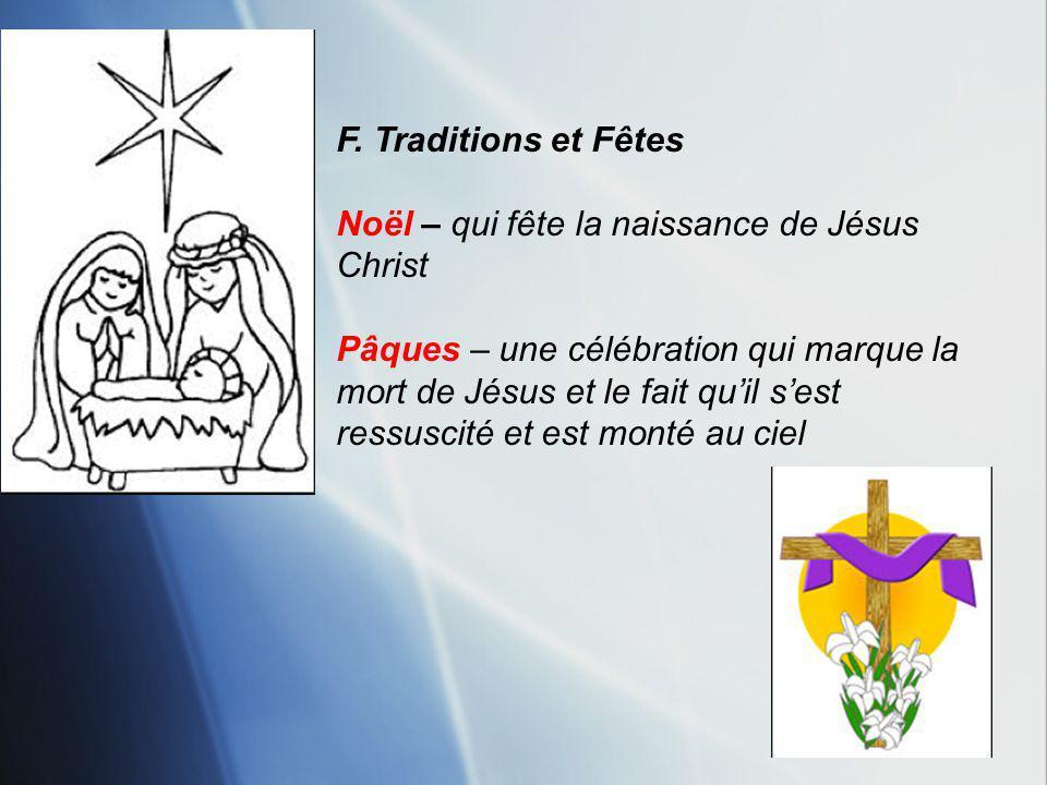 F. Traditions et Fêtes Noël – qui fête la naissance de Jésus Christ.