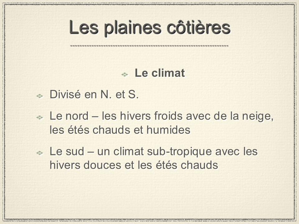 Les plaines côtières Le climat Divisé en N. et S.