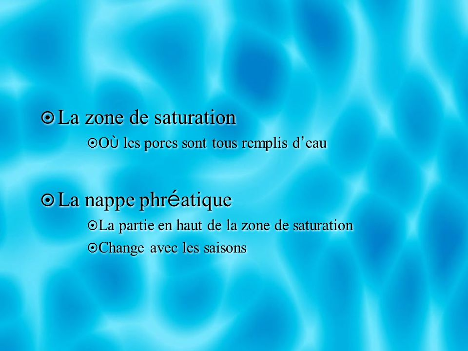 La zone de saturation La nappe phréatique
