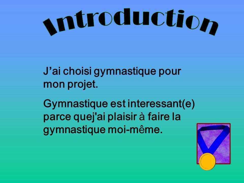 Introduction J'ai choisi gymnastique pour mon projet.