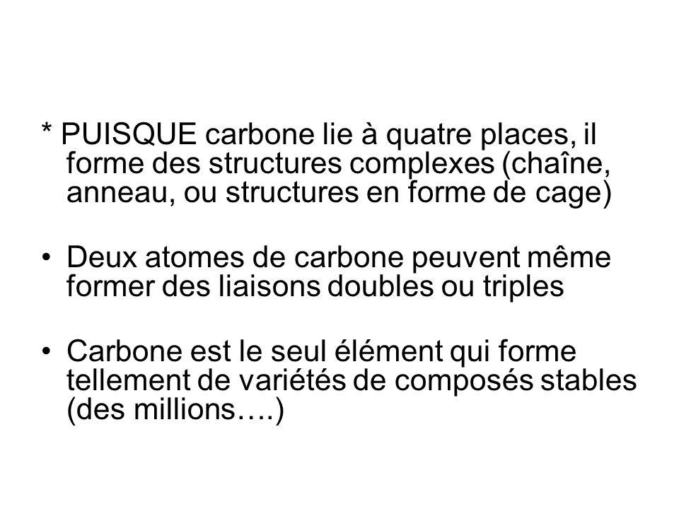 * PUISQUE carbone lie à quatre places, il forme des structures complexes (chaîne, anneau, ou structures en forme de cage)