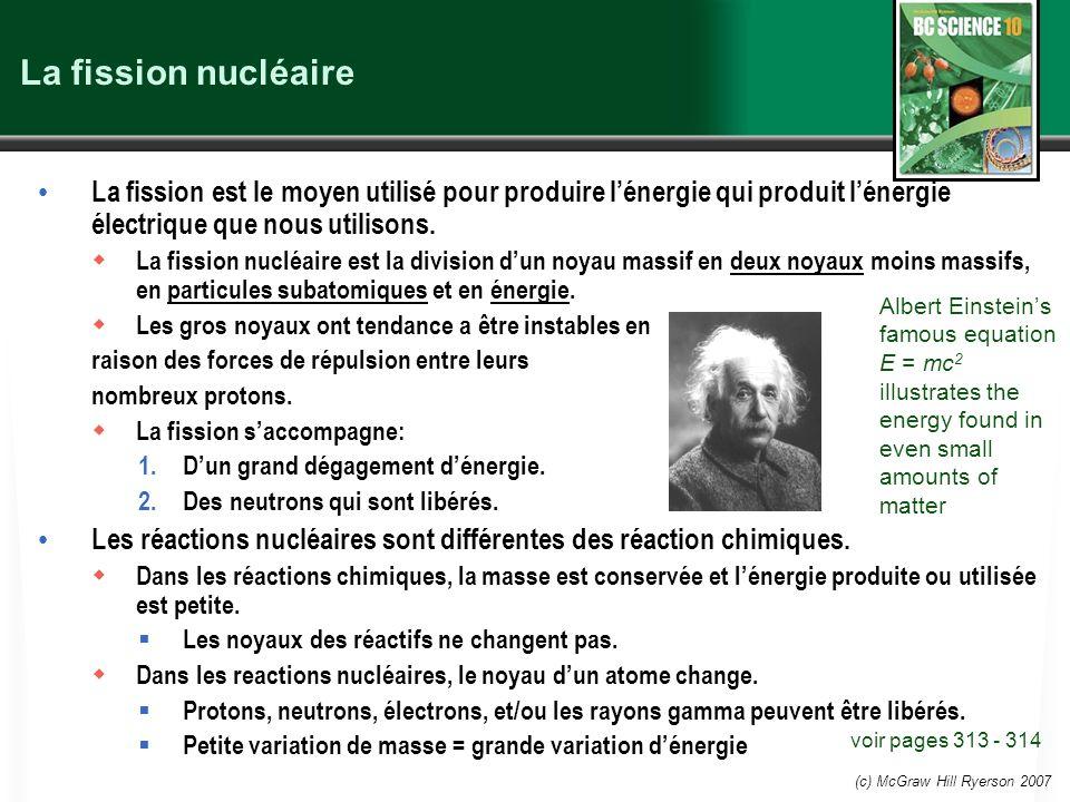 La fission nucléaire La fission est le moyen utilisé pour produire l'énergie qui produit l'énergie électrique que nous utilisons.