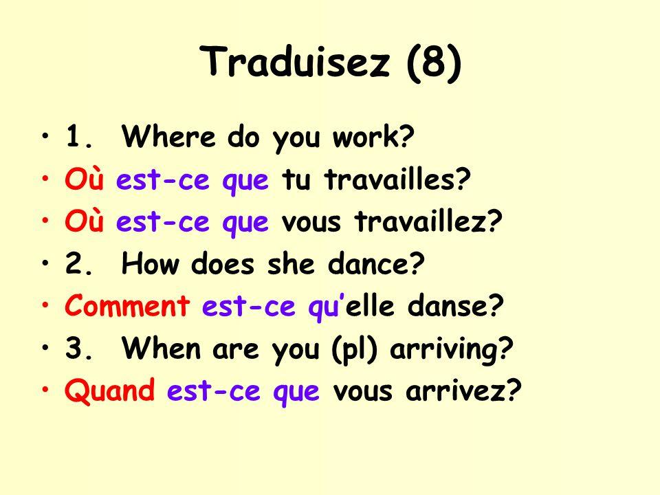 Traduisez (8) 1. Where do you work Où est-ce que tu travailles