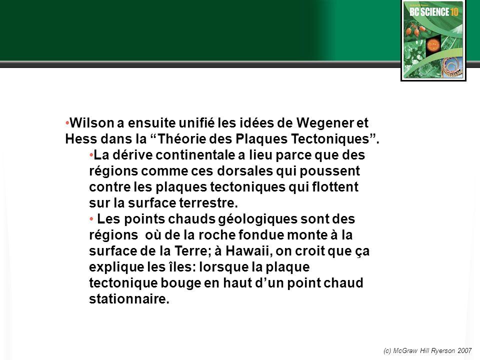 Wilson a ensuite unifié les idées de Wegener et Hess dans la Théorie des Plaques Tectoniques .