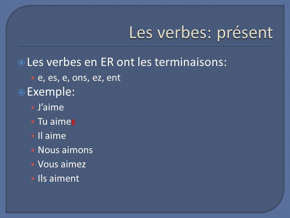 Les verbes: présent Les verbes en ER ont les terminaisons: Exemple: