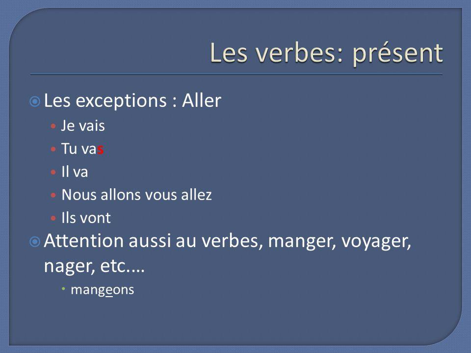 Les verbes: présent Les exceptions : Aller