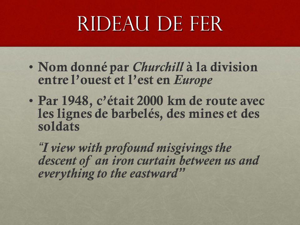 Rideau de Fer Nom donné par Churchill à la division entre l'ouest et l'est en Europe.