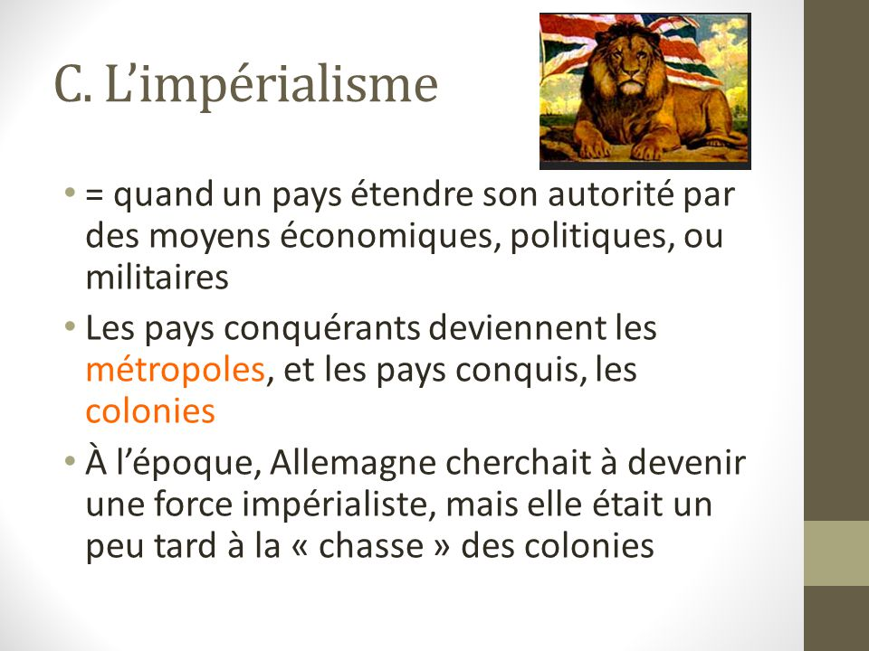 C. L'impérialisme = quand un pays étendre son autorité par des moyens économiques, politiques, ou militaires.