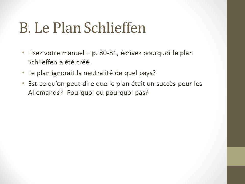 B. Le Plan Schlieffen Lisez votre manuel – p. 80-81, écrivez pourquoi le plan Schlieffen a été créé.