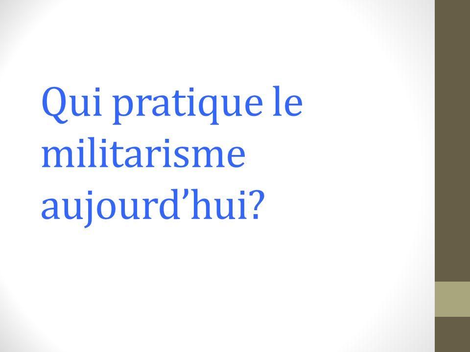 Qui pratique le militarisme aujourd'hui