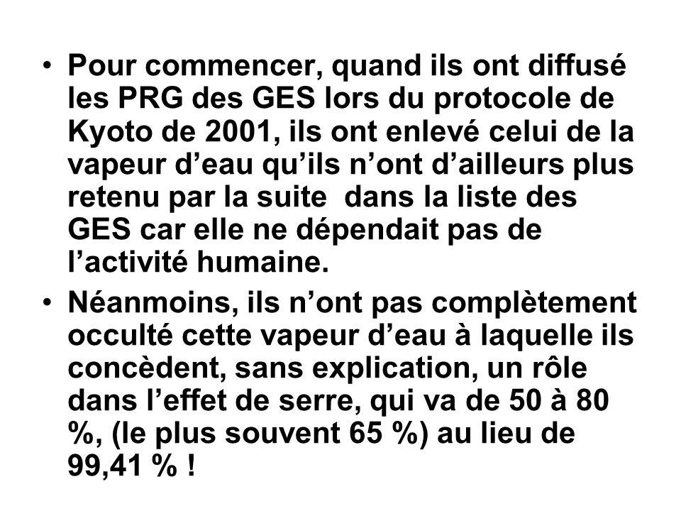 Pour commencer, quand ils ont diffusé les PRG des GES lors du protocole de Kyoto de 2001, ils ont enlevé celui de la vapeur d'eau qu'ils n'ont d'ailleurs plus retenu par la suite dans la liste des GES car elle ne dépendait pas de l'activité humaine.