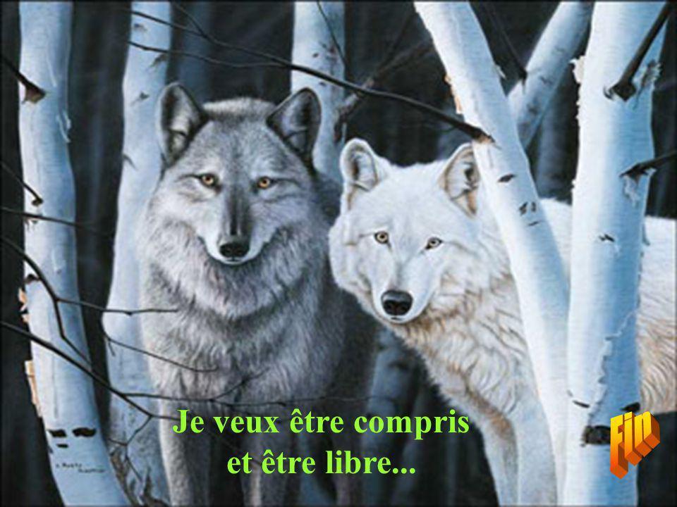 Je veux être compris et être libre...