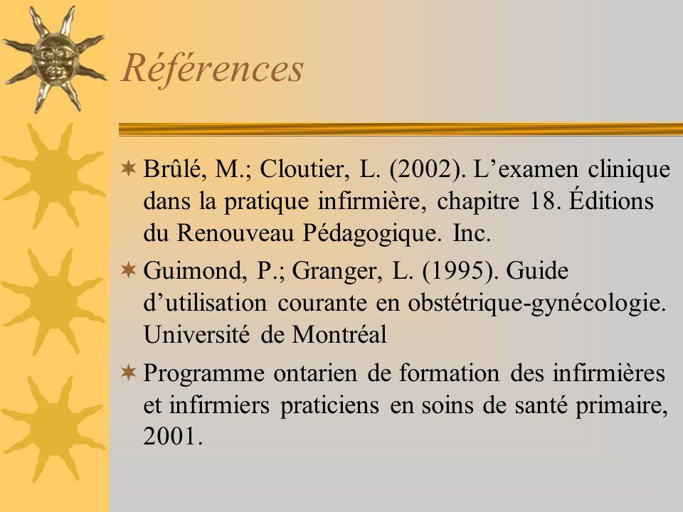 Références Brûlé, M.; Cloutier, L. (2002). L'examen clinique dans la pratique infirmière, chapitre 18. Éditions du Renouveau Pédagogique. Inc.