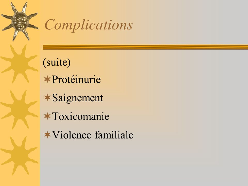 Complications (suite) Protéinurie Saignement Toxicomanie