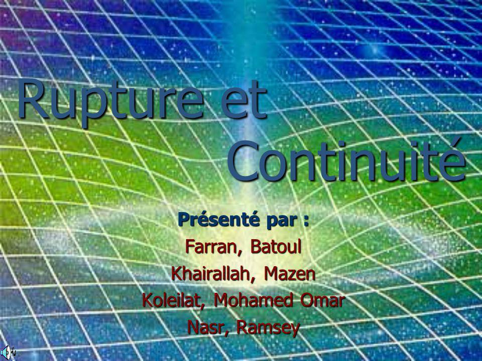 Rupture et Continuité Présenté par : Farran, Batoul Khairallah, Mazen