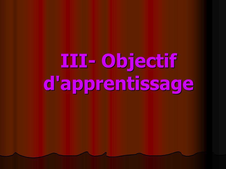 III- Objectif d apprentissage