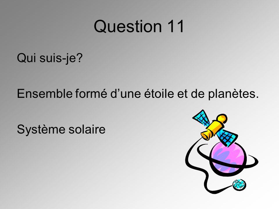 Question 11 Qui suis-je Ensemble formé d'une étoile et de planètes.