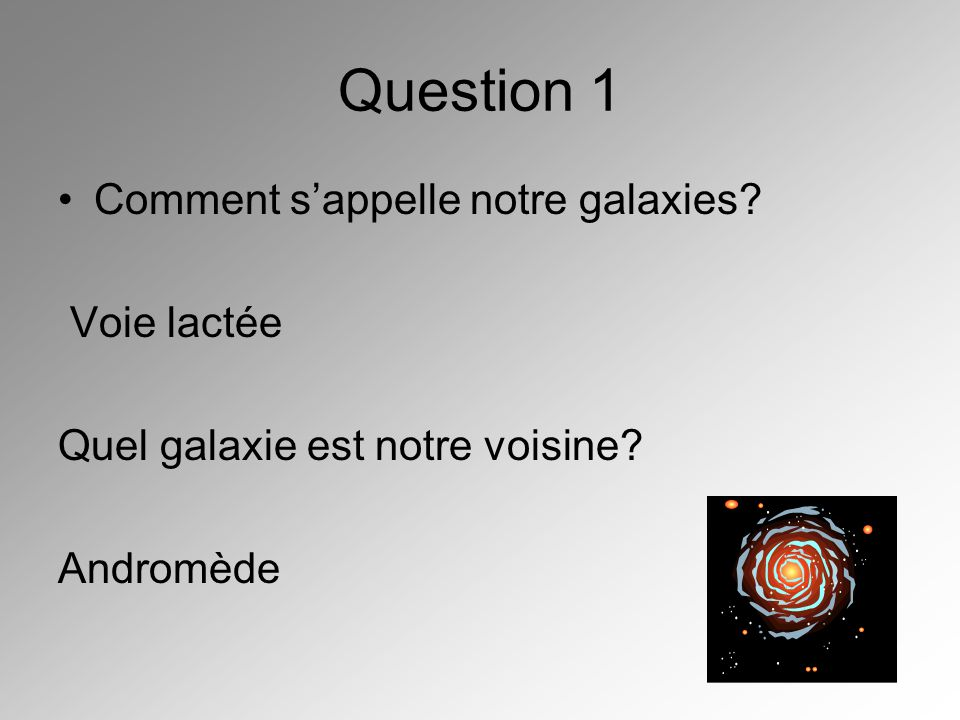 Question 1 Comment s'appelle notre galaxies Voie lactée