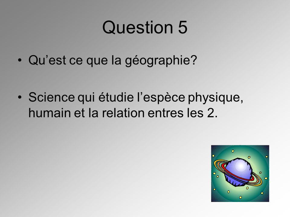 Question 5 Qu'est ce que la géographie
