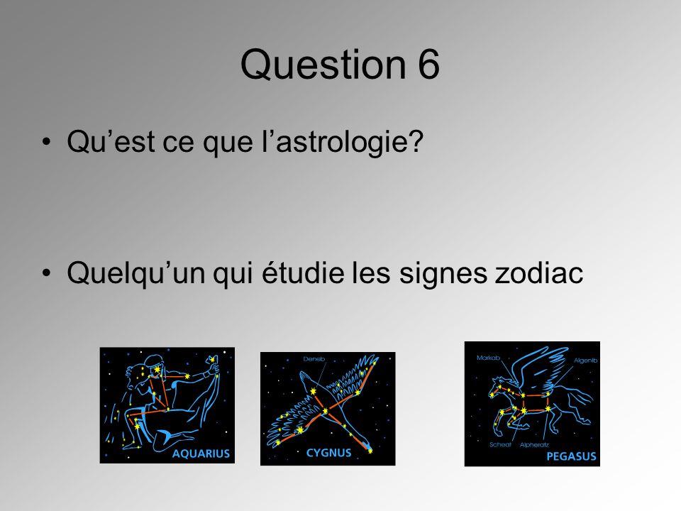 Question 6 Qu'est ce que l'astrologie