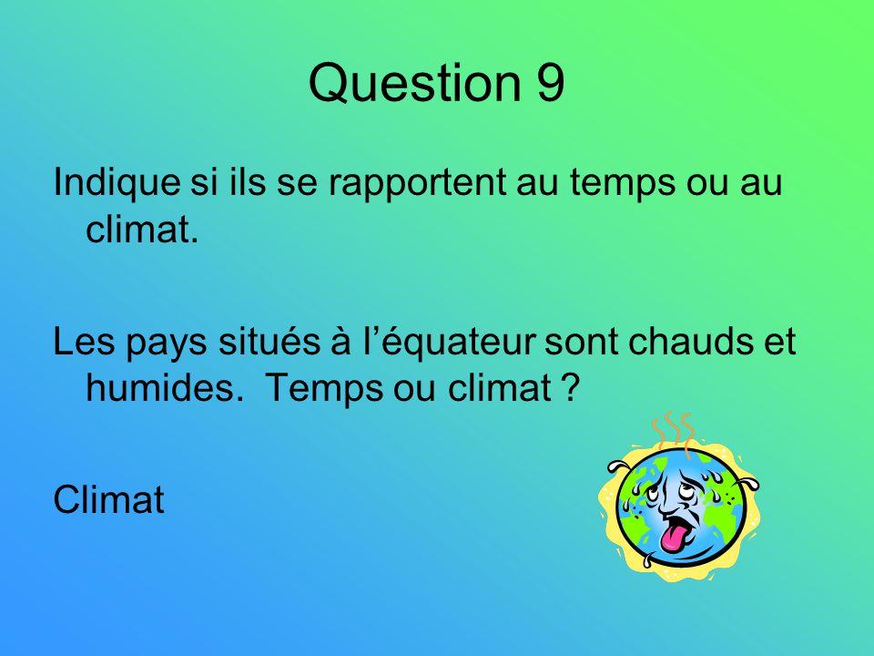 Question 9 Indique si ils se rapportent au temps ou au climat.