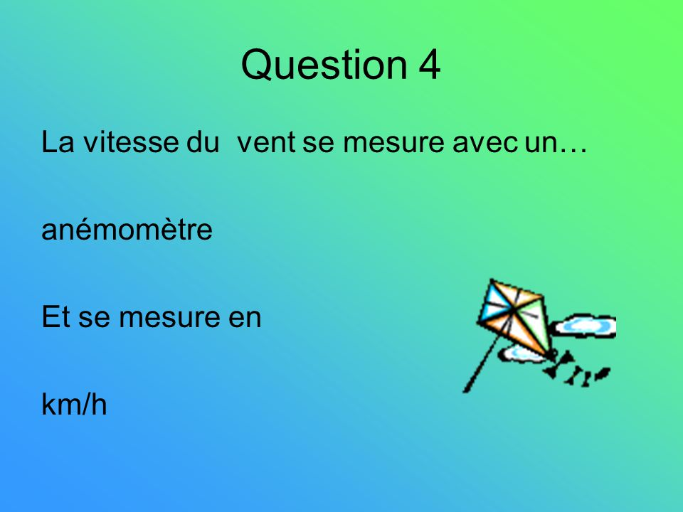 Question 4 La vitesse du vent se mesure avec un… anémomètre