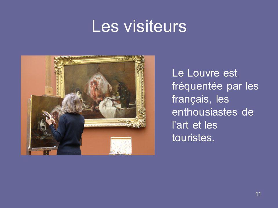 Les visiteurs Le Louvre est fréquentée par les français, les enthousiastes de l'art et les touristes.