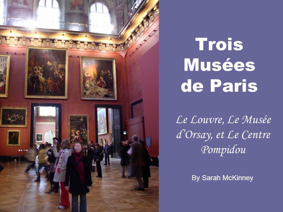 Le Louvre, Le Musée d'Orsay, et Le Centre Pompidou