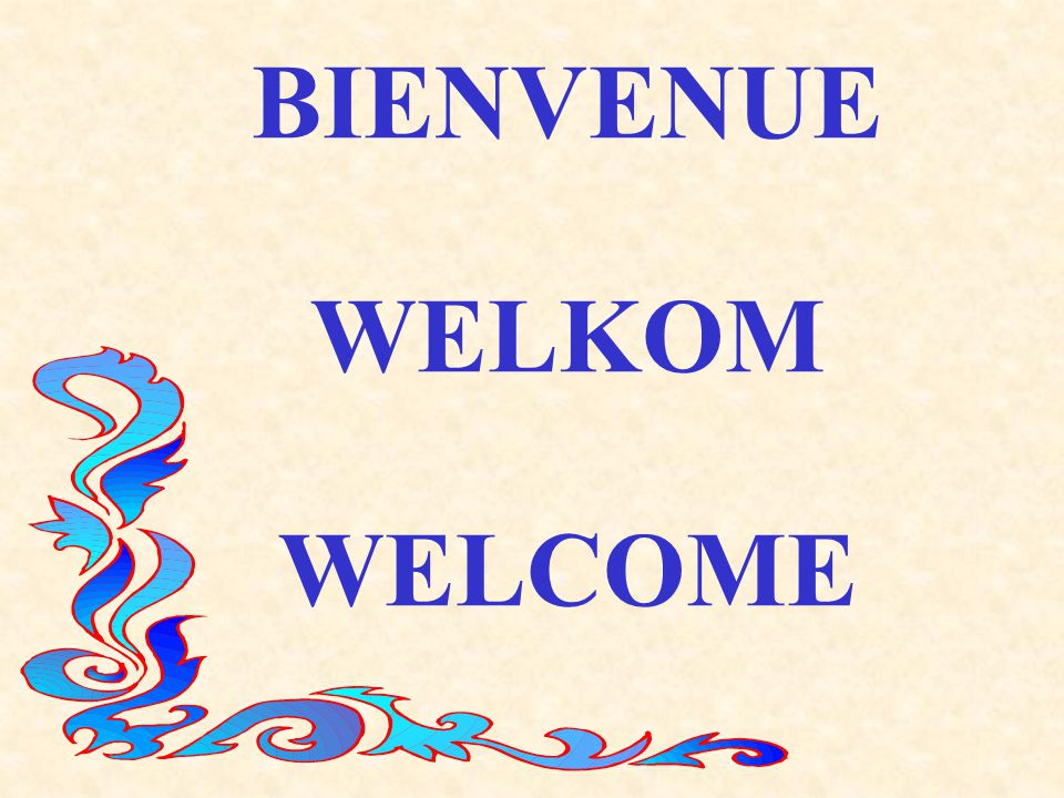 BIENVENUE WELKOM WELCOME