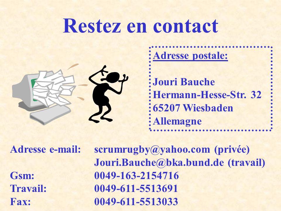 Restez en contact Adresse postale: Jouri Bauche Hermann-Hesse-Str. 32 65207 Wiesbaden Allemagne.