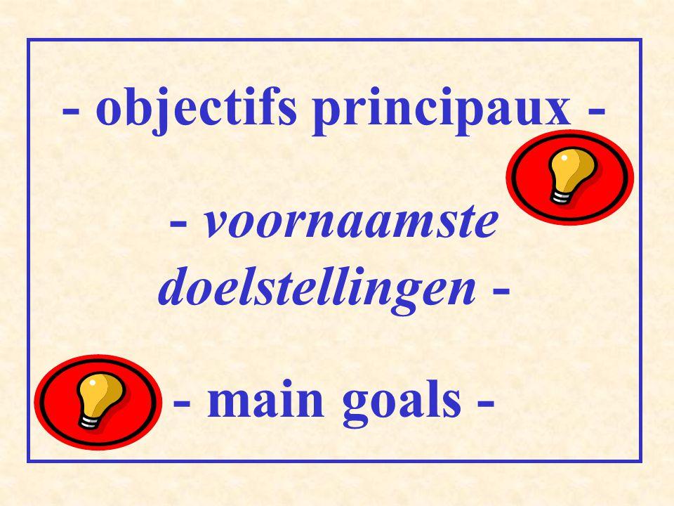 - objectifs principaux - - voornaamste doelstellingen - - main goals -