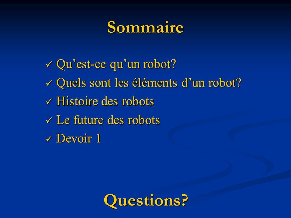 Sommaire Questions Qu'est-ce qu'un robot