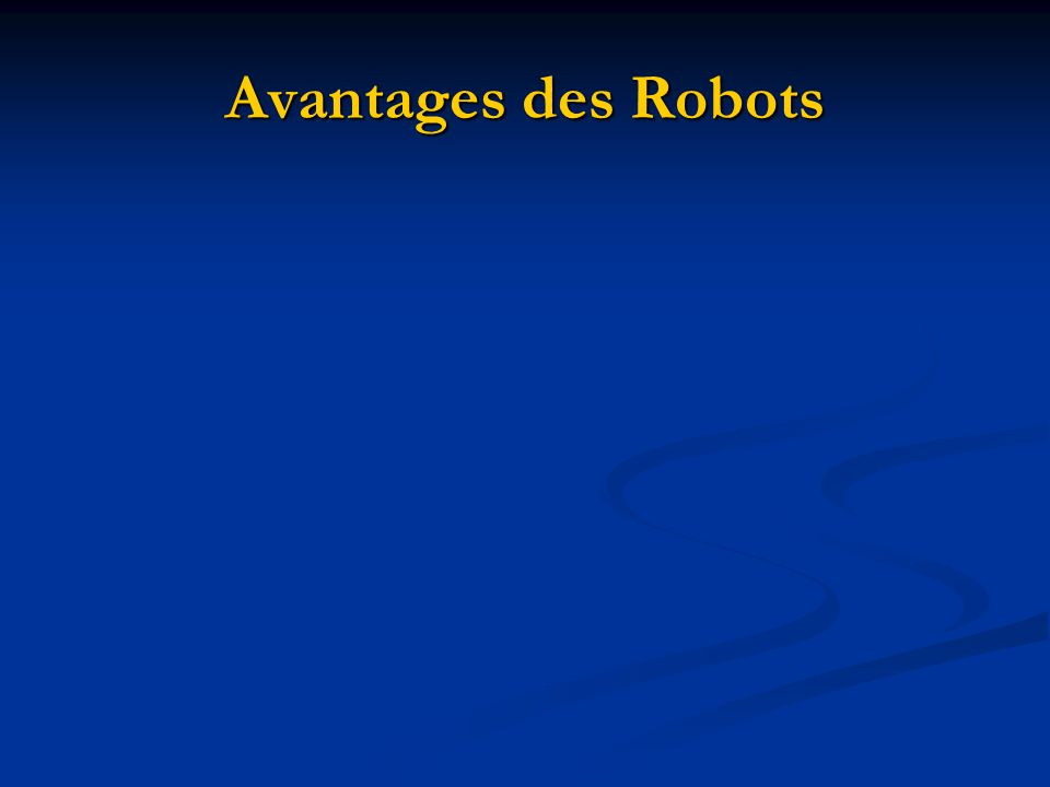 Avantages des Robots No unions!!! low costs (after initial investment)