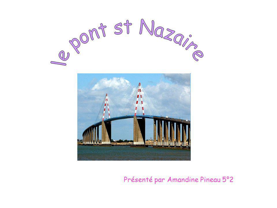 le pont st Nazaire Présenté par Amandine Pineau 5°2