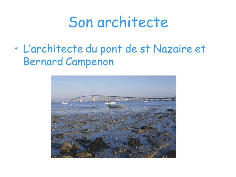 Son architecte L'architecte du pont de st Nazaire et Bernard Campenon