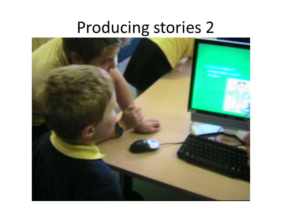 Producing stories 2