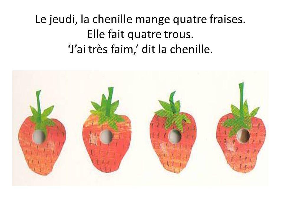 Le jeudi, la chenille mange quatre fraises. Elle fait quatre trous