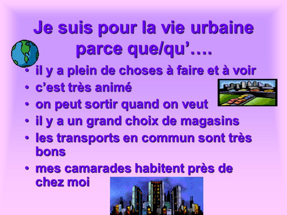 Je suis pour la vie urbaine parce que/qu'….