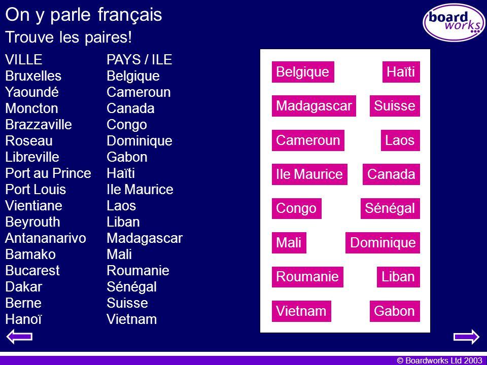 On y parle français Trouve les paires! VILLE Bruxelles Yaoundé Moncton