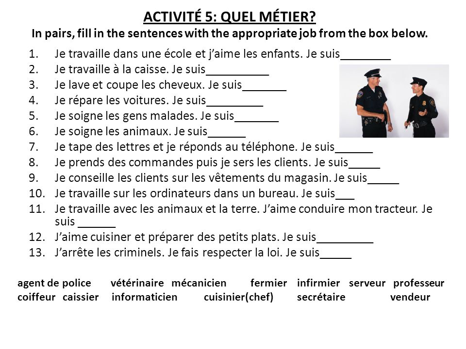 ACTIVITÉ 5: QUEL MÉTIER In pairs, fill in the sentences with the appropriate job from the box below.