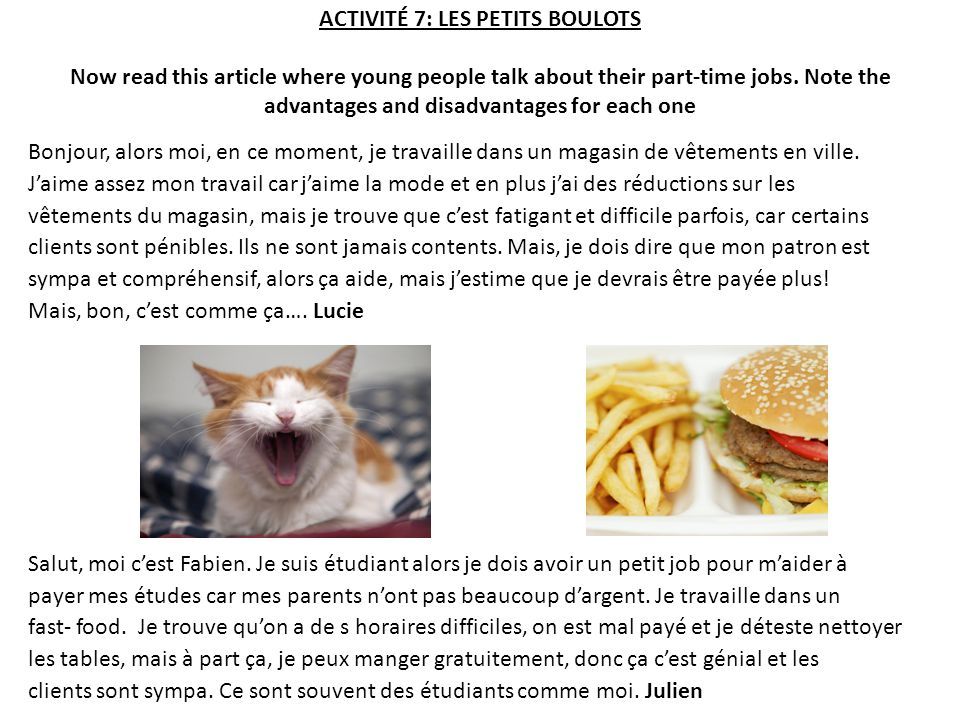 ACTIVITÉ 7: LES PETITS BOULOTS Now read this article where young people talk about their part-time jobs. Note the advantages and disadvantages for each one