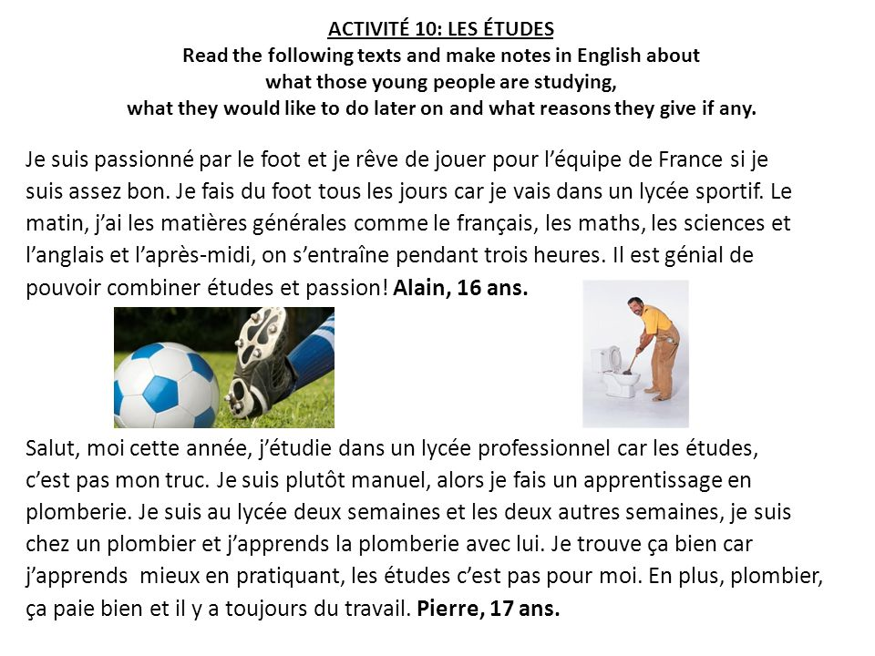 ACTIVITÉ 10: LES ÉTUDES Read the following texts and make notes in English about what those young people are studying, what they would like to do later on and what reasons they give if any.