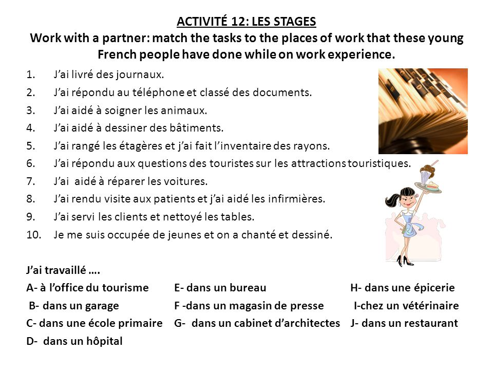 ACTIVITÉ 12: LES STAGES Work with a partner: match the tasks to the places of work that these young French people have done while on work experience.